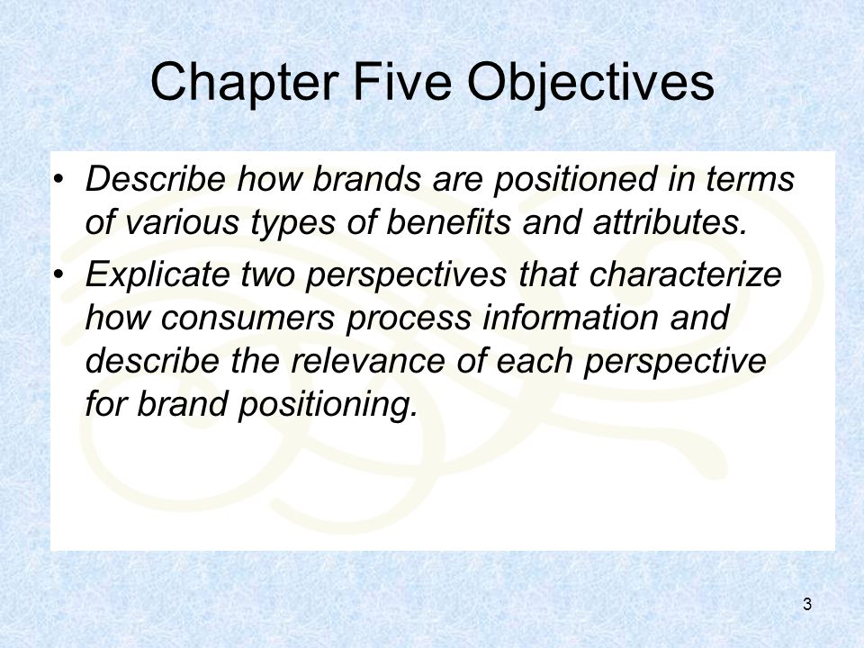3 Chapter Five Objectives Describe how brands are positioned in terms of various types of benefits and attributes.