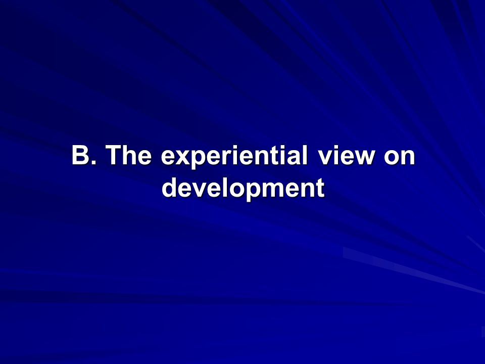 B. The experiential view on development