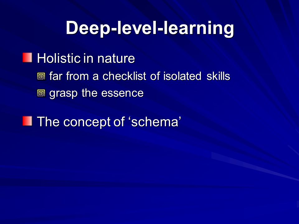 Deep-level-learning Holistic in nature Holistic in nature far from a checklist of isolated skills far from a checklist of isolated skills grasp the es