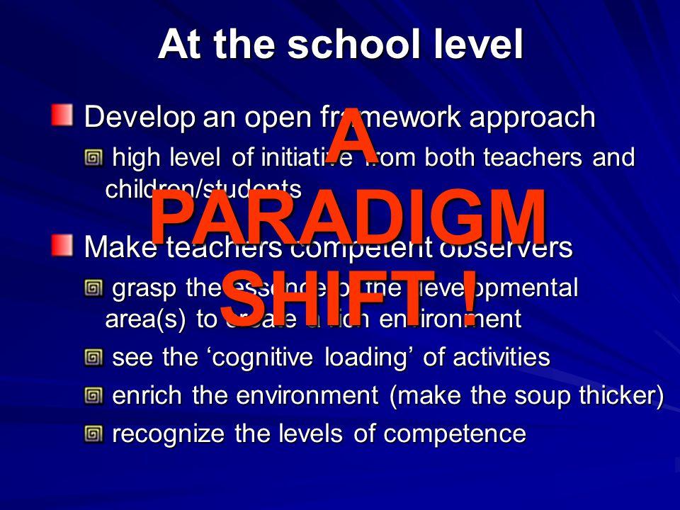 At the school level Develop an open framework approach Develop an open framework approach high level of initiative from both teachers and children/stu