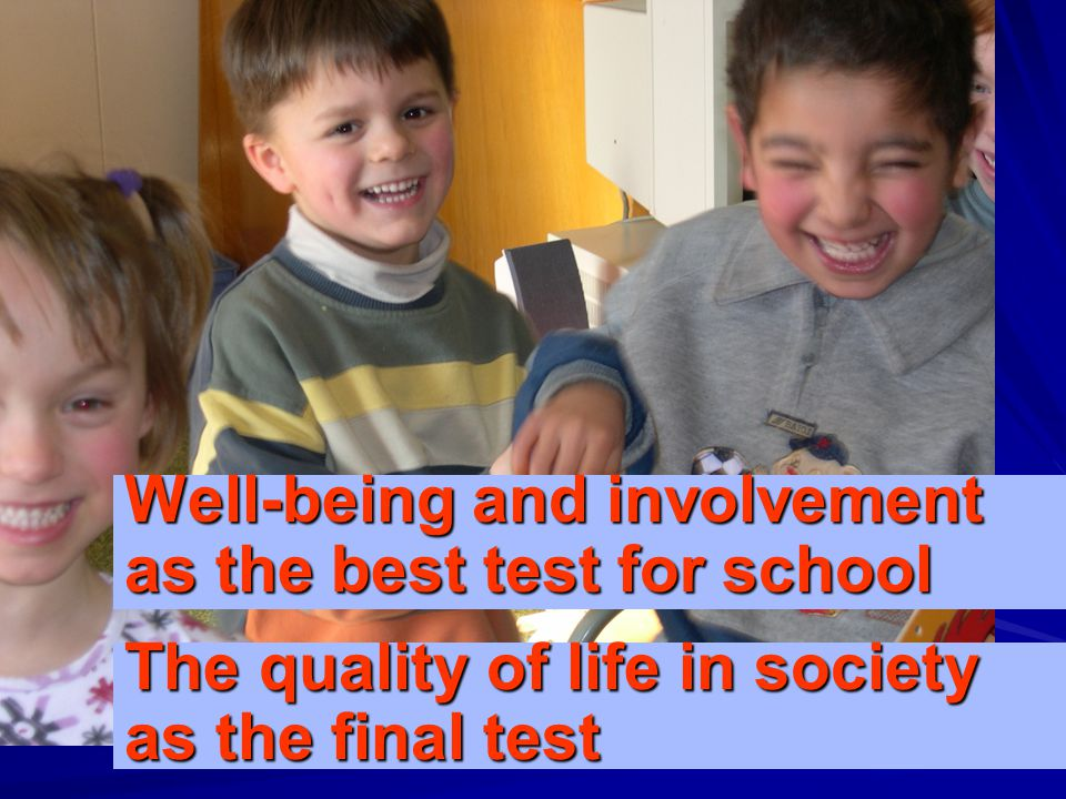 The quality of life in society as the final test Well-being and involvement as the best test for school