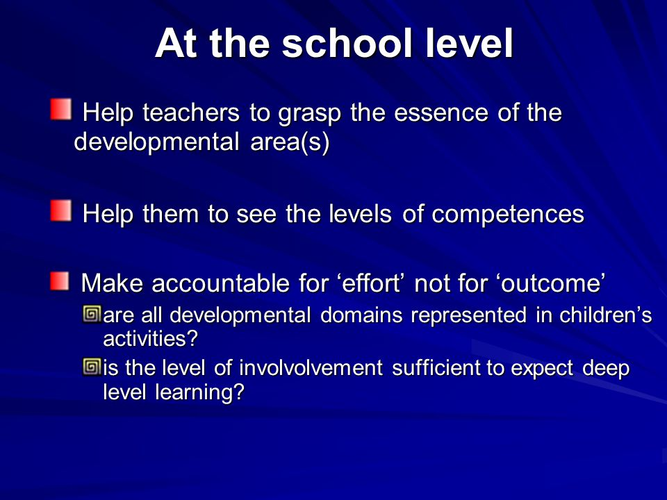 At the school level Help teachers to grasp the essence of the developmental area(s) Help teachers to grasp the essence of the developmental area(s) He