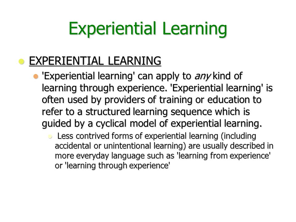 Kolb's Model of Experiential Learning The learning process often begins with a person carrying out a particular action and then seeing the effect of the action in this situation.