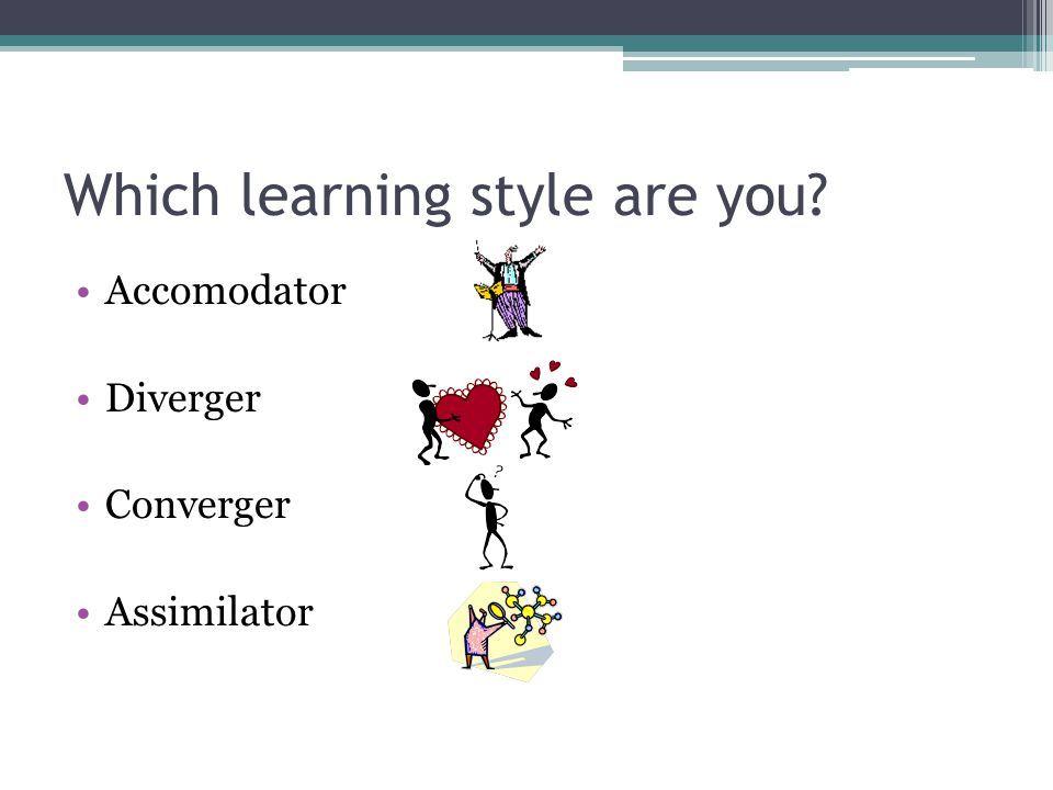Which learning style are you Accomodator Diverger Converger Assimilator