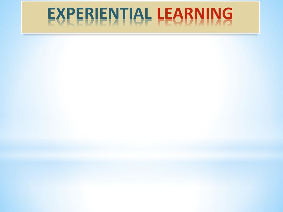 EXPERIENTIAL EDUCATION A Philosophy… Intentional, purposeful approach to teaching and learning Harnesses the natural power of Experiential Learning Is a formal way to support learning Intended aim, outcomes, objectives to focus the experiential process Is learner centered Uses experiential methodologies, of which there are many…