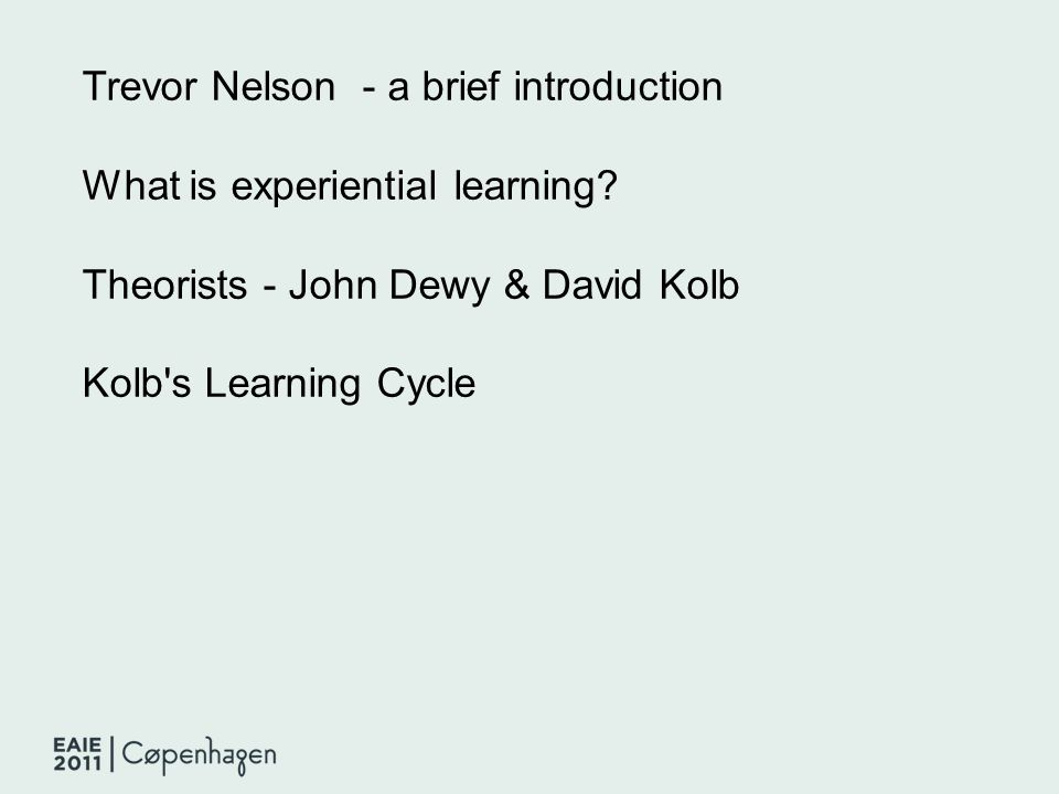 Trevor Nelson - a brief introduction What is experiential learning.