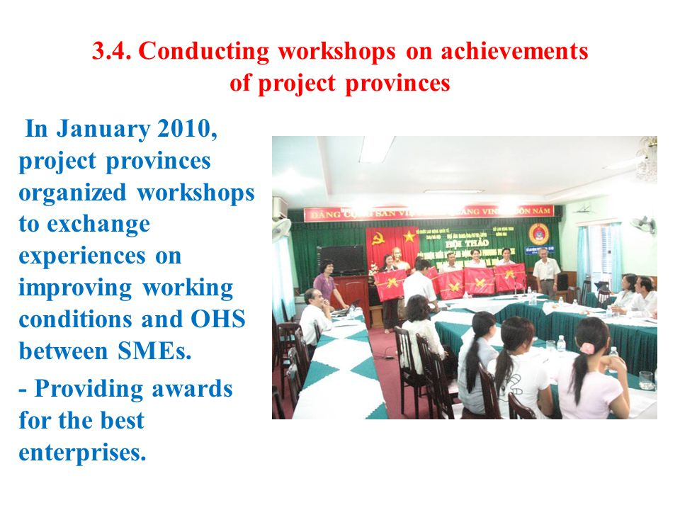3.4. Conducting workshops on achievements of project provinces In January 2010, project provinces organized workshops to exchange experiences on impro