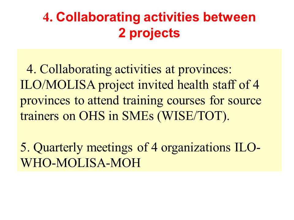 4. Collaborating activities at provinces: ILO/MOLISA project invited health staff of 4 provinces to attend training courses for source trainers on OHS