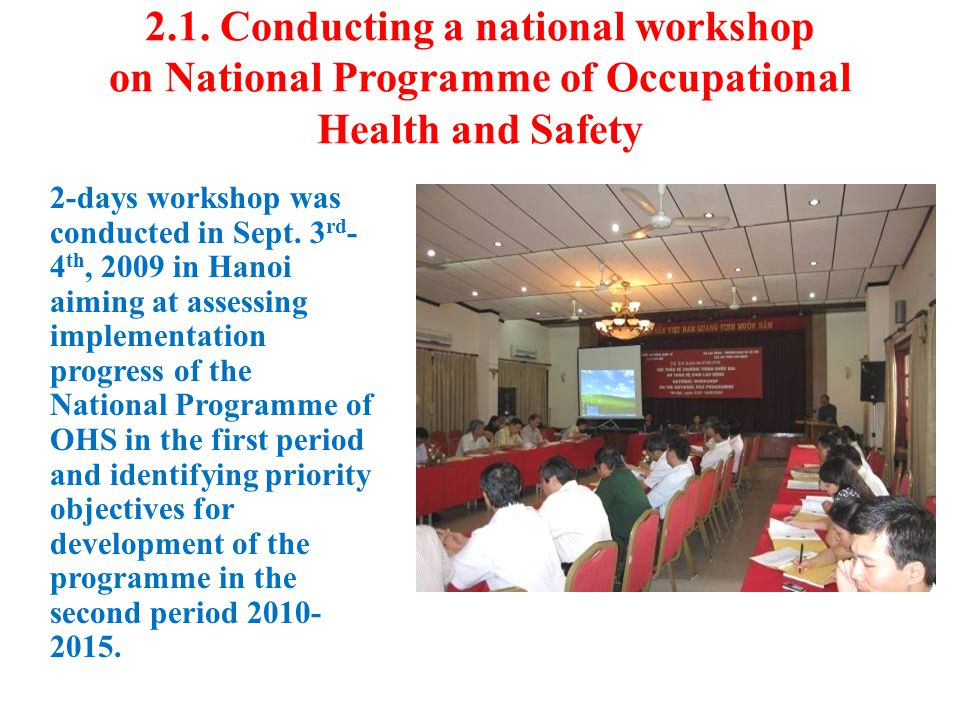 2.1. Conducting a national workshop on National Programme of Occupational Health and Safety 2-days workshop was conducted in Sept. 3 rd - 4 th, 2009 i