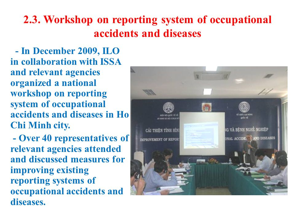2.3. Workshop on reporting system of occupational accidents and diseases - In December 2009, ILO in collaboration with ISSA and relevant agencies orga