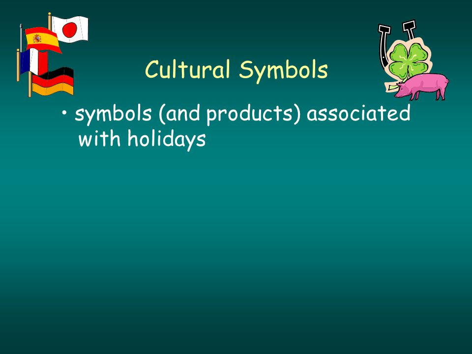 Cultural Symbols symbols (and products) associated with holidays