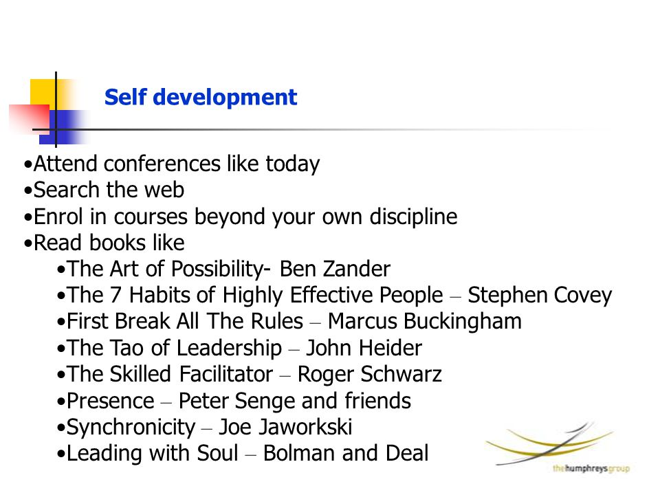 Self development Attend conferences like today Search the web Enrol in courses beyond your own discipline Read books like The Art of Possibility- Ben