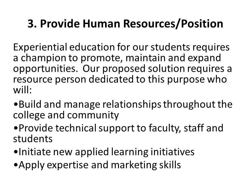 3. Provide Human Resources/Position Experiential education for our students requires a champion to promote, maintain and expand opportunities. Our pro