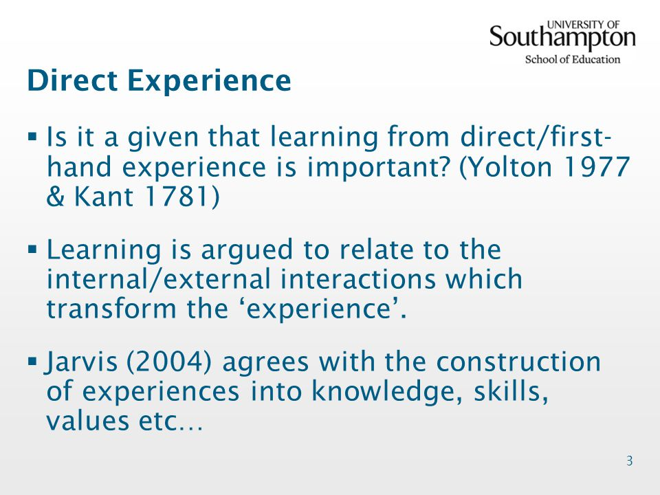 4 Direct Experience  Dewey (1933) argues that for learning to take place the individual must be open and consider a range of positions/perspectives and accept the range of potential outcomes/consequences.