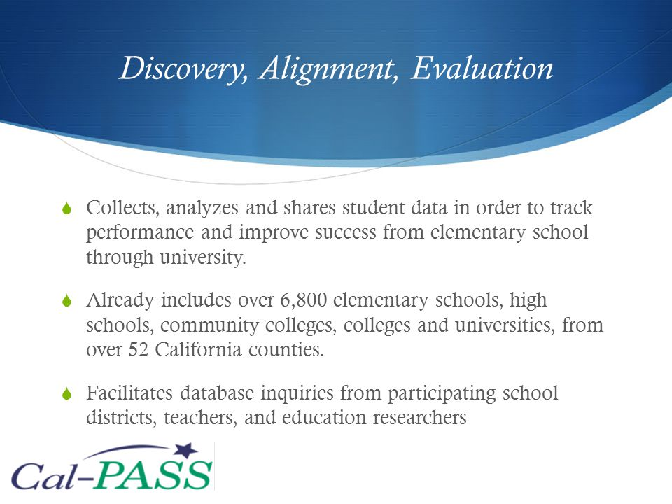Discovery, Alignment, Evaluation  Collects, analyzes and shares student data in order to track performance and improve success from elementary school through university.