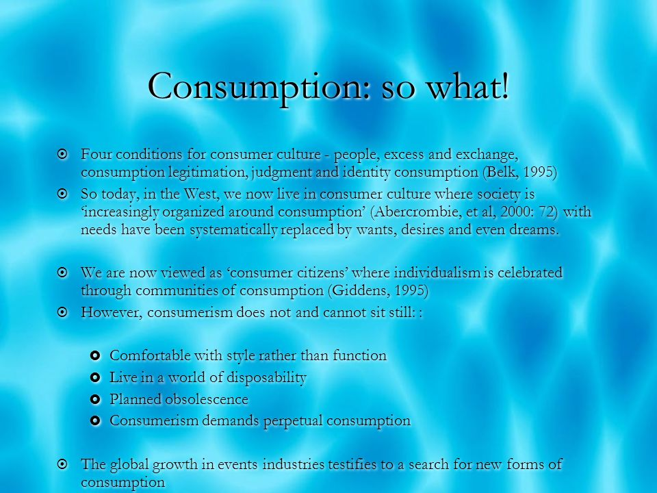 Consumption: so what.