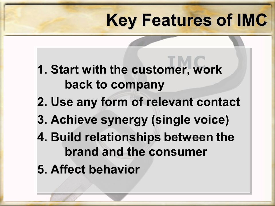 Key Features of IMC 1. Start with the customer, work back to company 2.