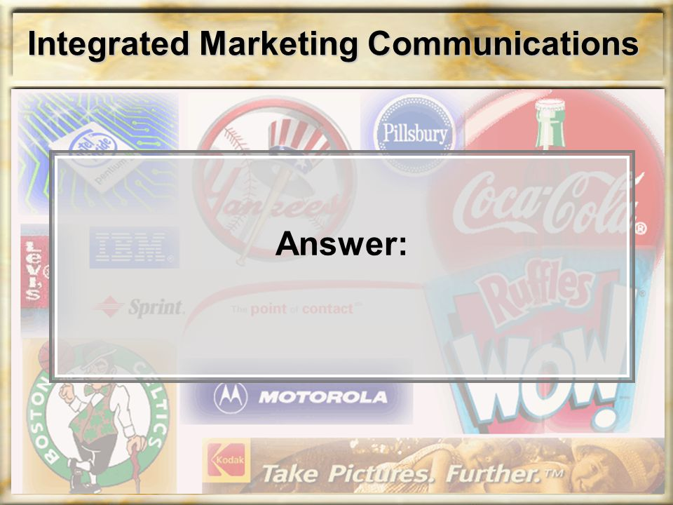Integrated Marketing Communications Answer:
