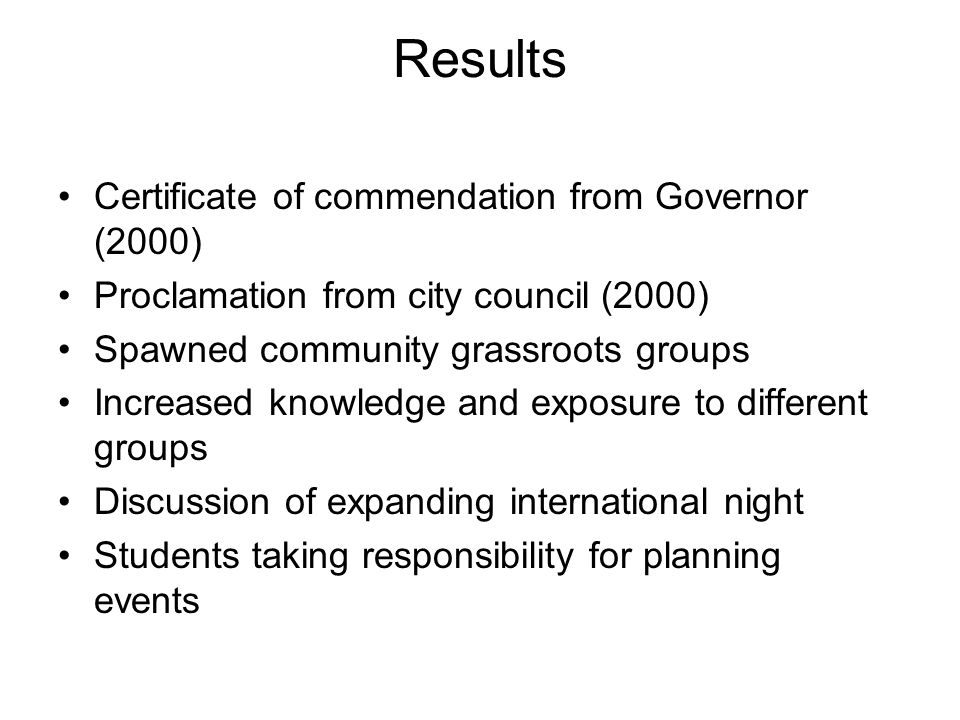 Results Certificate of commendation from Governor (2000) Proclamation from city council (2000) Spawned community grassroots groups Increased knowledge