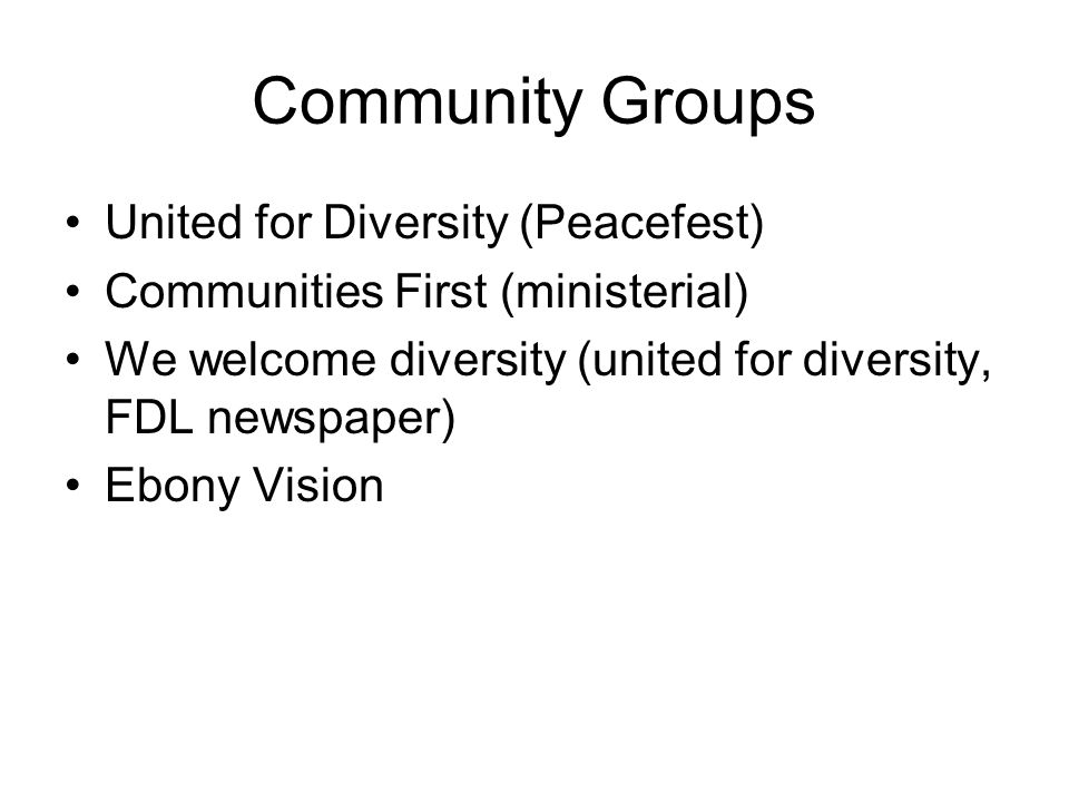 Community Groups United for Diversity (Peacefest) Communities First (ministerial) We welcome diversity (united for diversity, FDL newspaper) Ebony Vis