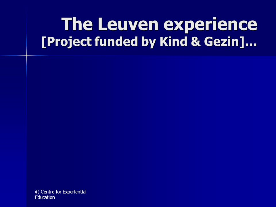 © Centre for Experiential Education The Leuven experience [Project funded by Kind & Gezin]…