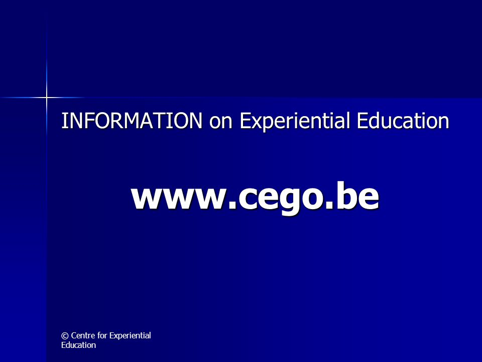© Centre for Experiential Education INFORMATION on Experiential Education www.cego.be