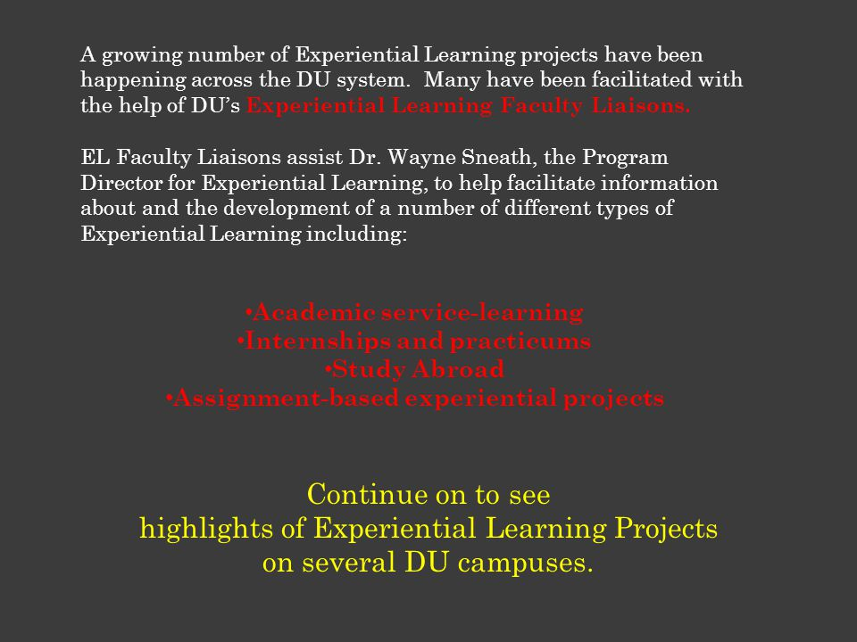 A growing number of Experiential Learning projects have been happening across the DU system.