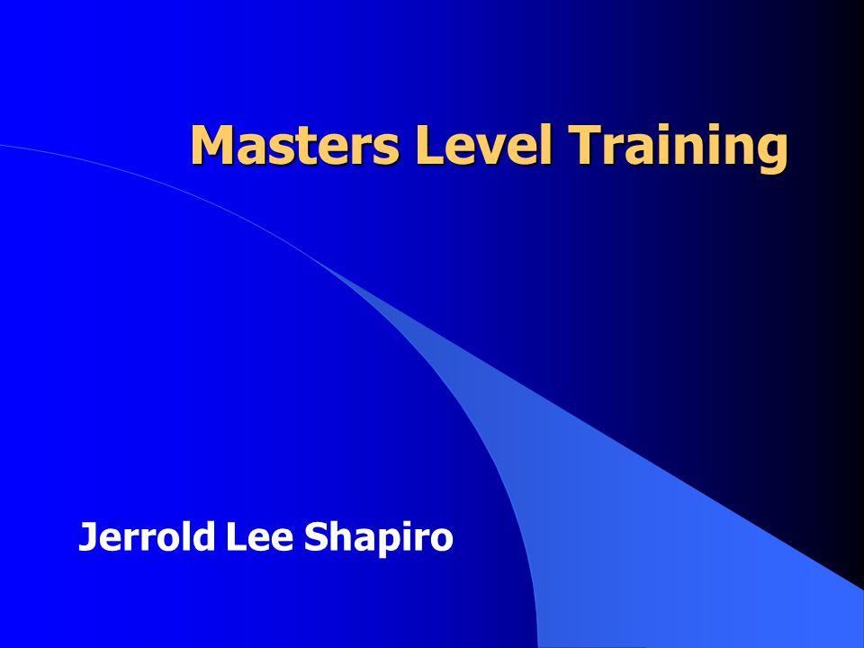 Masters Level Training Jerrold Lee Shapiro