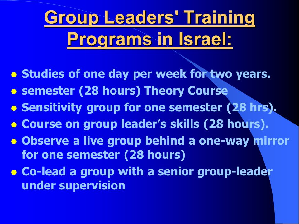 Group Leaders Training Programs in Israel: l Studies of one day per week for two years.