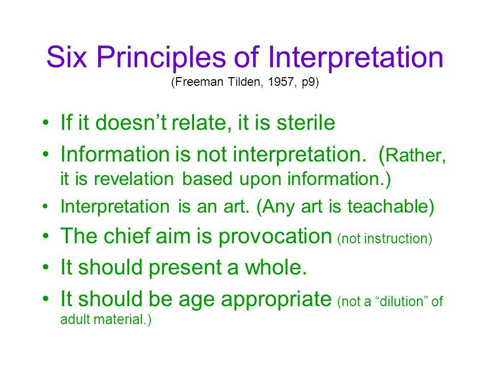 Six Principles of Interpretation (Freeman Tilden, 1957, p9) If it doesn't relate, it is sterile Information is not interpretation.