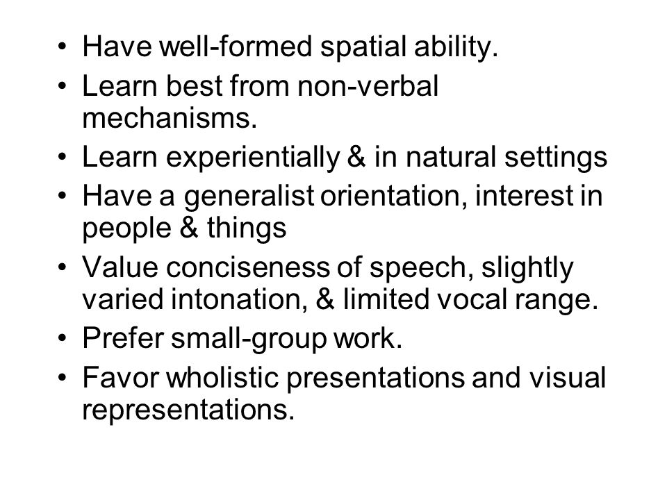 Have well-formed spatial ability.Learn best from non-verbal mechanisms.