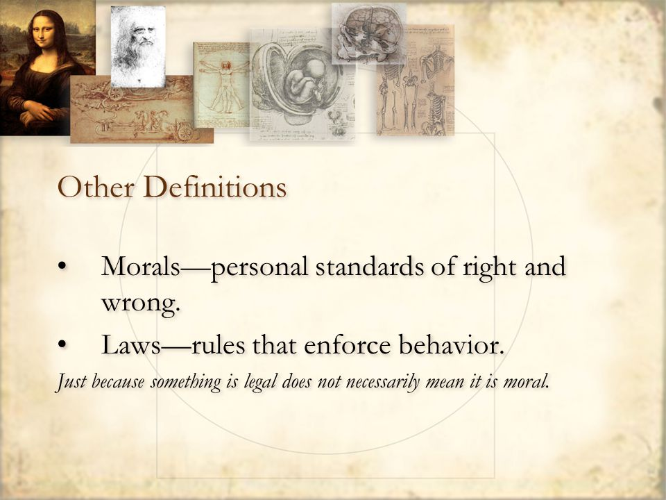 Other Definitions Morals—personal standards of right and wrong.