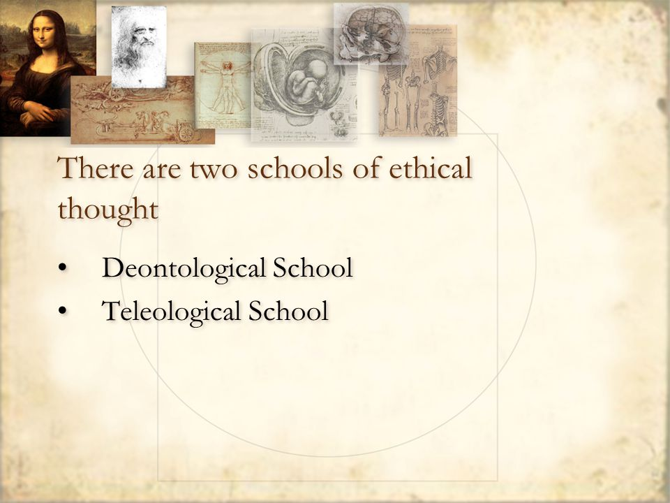 There are two schools of ethical thought Deontological School Teleological School Deontological School Teleological School