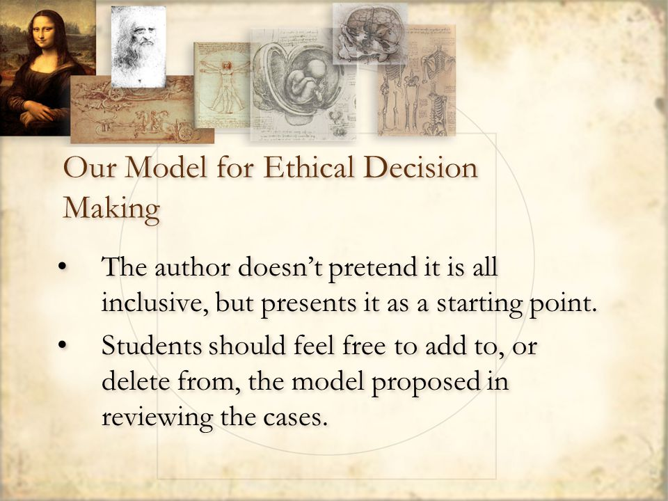 Our Model for Ethical Decision Making The author doesn't pretend it is all inclusive, but presents it as a starting point.