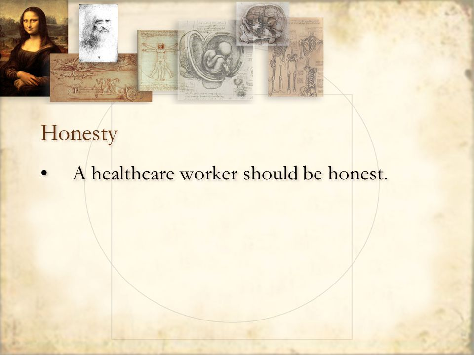 Honesty A healthcare worker should be honest.