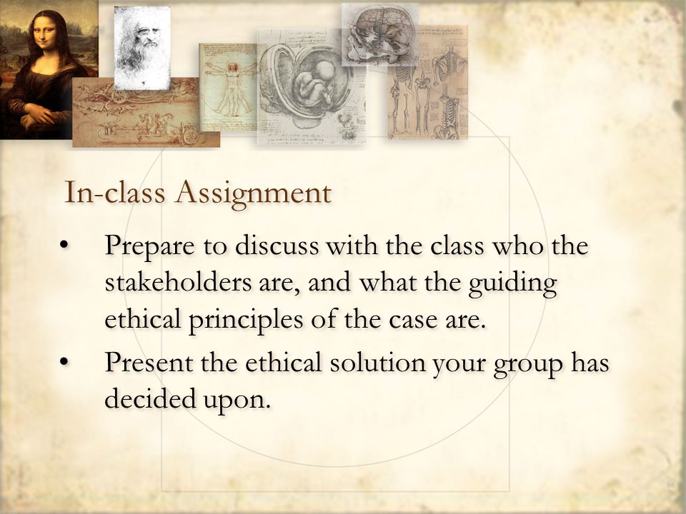 In-class Assignment Prepare to discuss with the class who the stakeholders are, and what the guiding ethical principles of the case are.