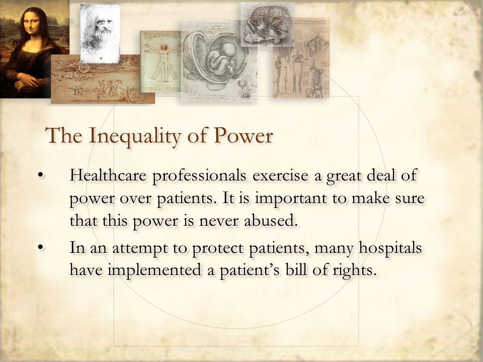 The Inequality of Power Healthcare professionals exercise a great deal of power over patients.