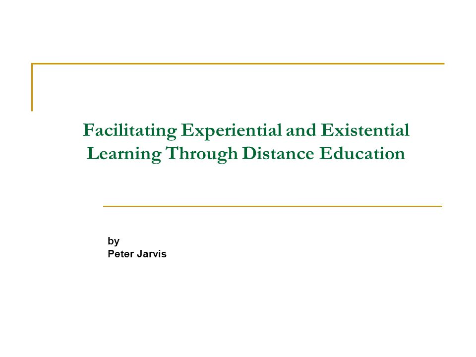 Facilitating Experiential and Existential Learning Through Distance Education by Peter Jarvis
