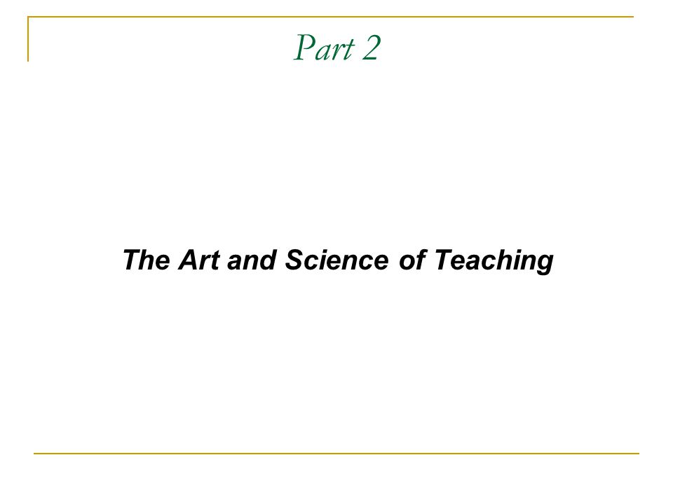 Part 2 The Art and Science of Teaching