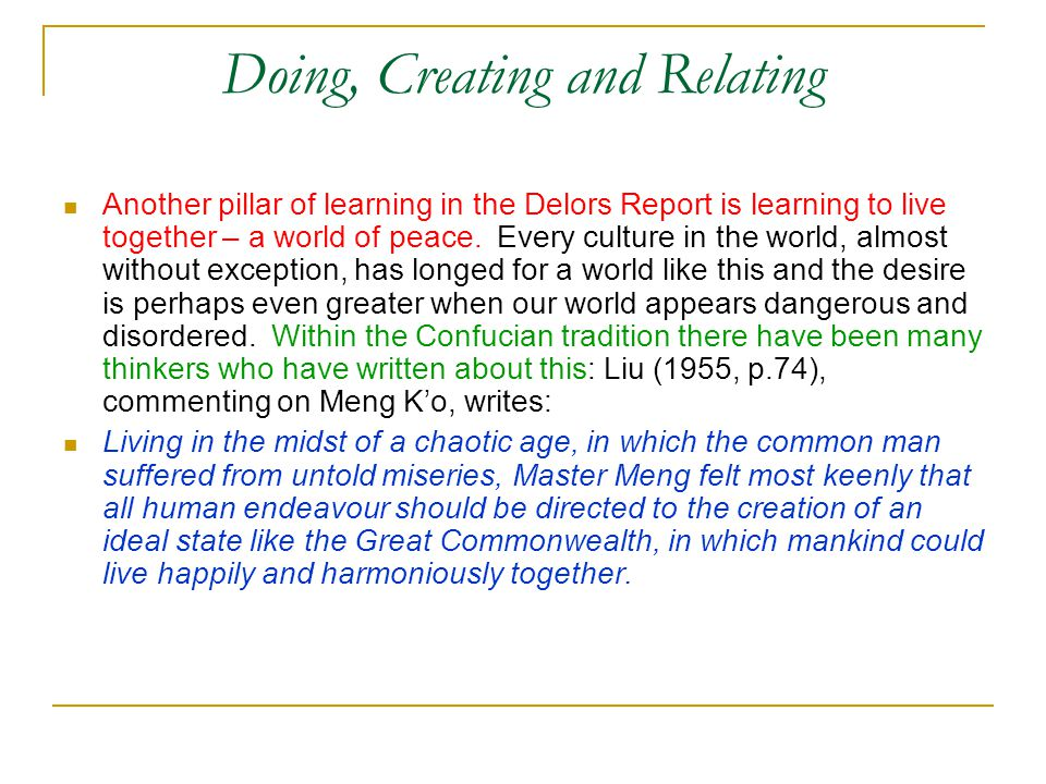 Doing, Creating and Relating Another pillar of learning in the Delors Report is learning to live together – a world of peace.