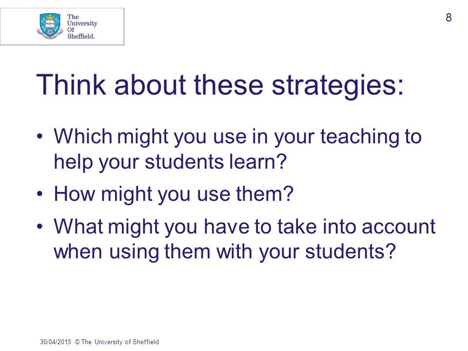 Think about these strategies: Which might you use in your teaching to help your students learn.