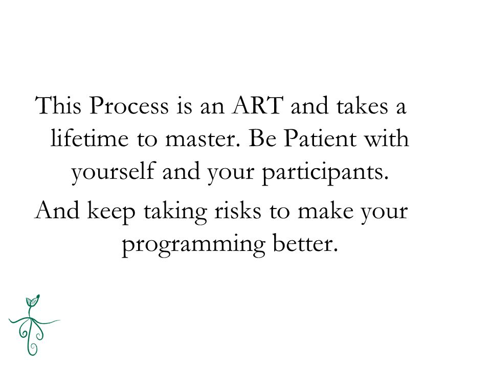 This Process is an ART and takes a lifetime to master.