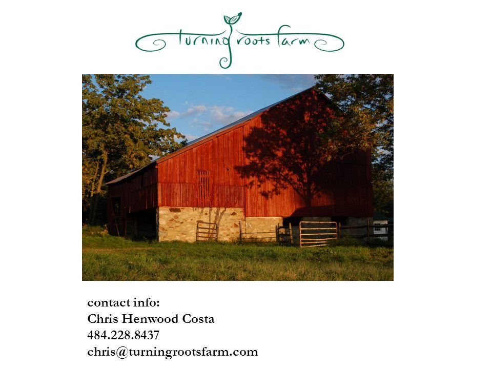contact info: Chris Henwood Costa 484.228.8437 chris@turningrootsfarm.com