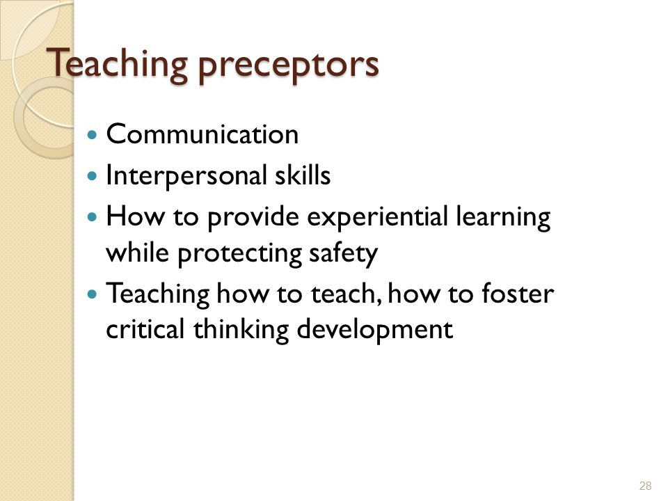 Teaching preceptors Communication Interpersonal skills How to provide experiential learning while protecting safety Teaching how to teach, how to fost