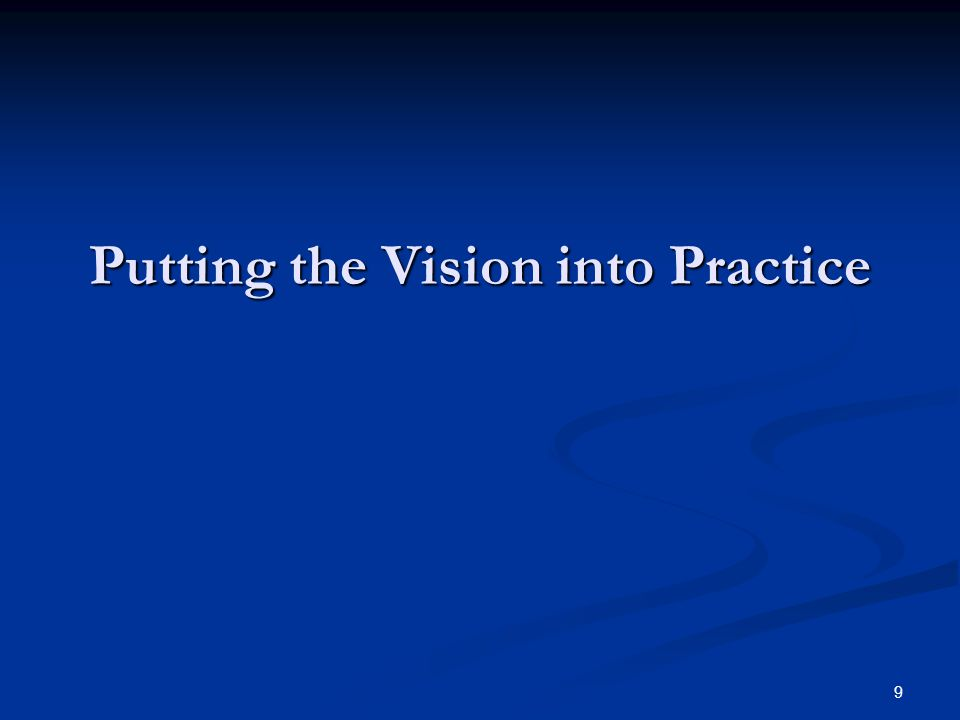 9 Putting the Vision into Practice