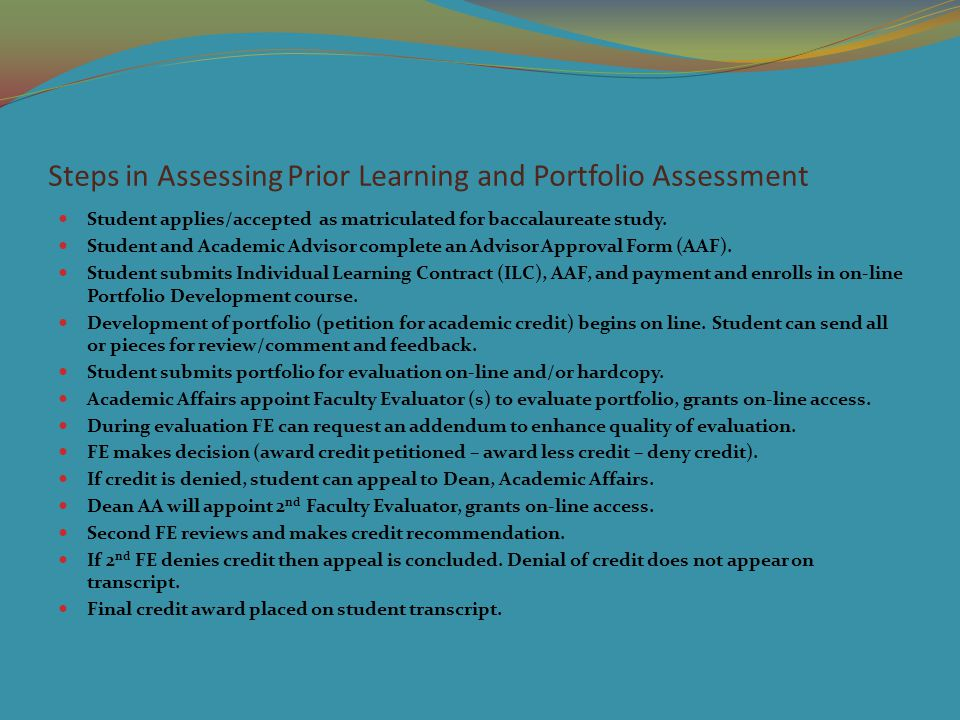 Steps in Assessing Prior Learning and Portfolio Assessment Student applies/accepted as matriculated for baccalaureate study.
