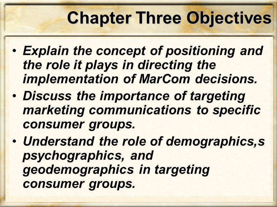 Chapter Three Objectives Explain the concept of positioning and the role it plays in directing the implementation of MarCom decisions.