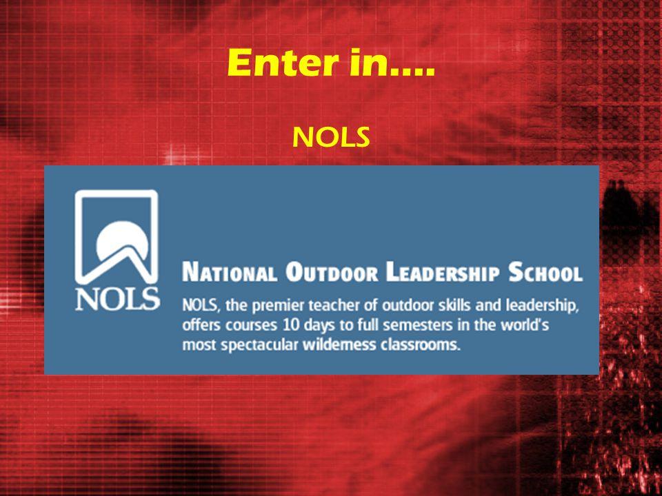 Enter in…. NOLS