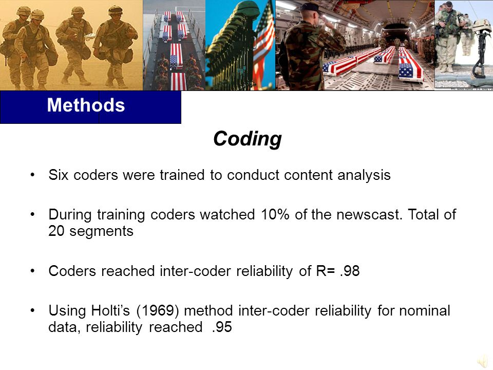 Methods Coding Six coders were trained to conduct content analysis During training coders watched 10% of the newscast.