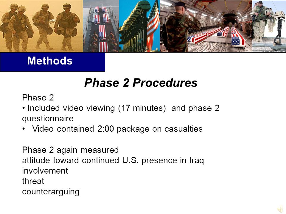 Methods Phase 2 Included video viewing (17 minutes) and phase 2 questionnaire Video contained 2:00 package on casualties Phase 2 again measured attitude toward continued U.S.